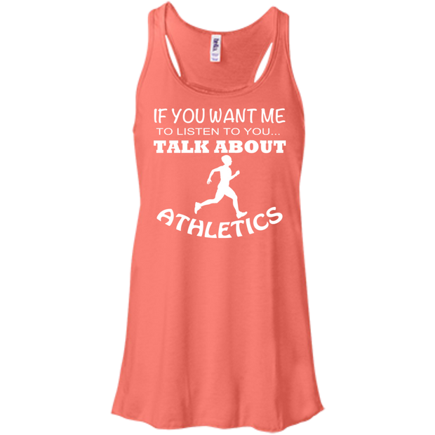 If You Want Me To Listen To You Talk About Athletics Flowy Racerback Tanks