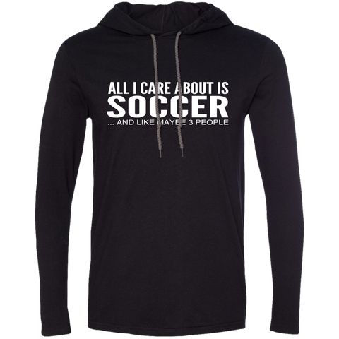 All I Care About Is Soccer And Like Maybe 3 People Tee Shirt Hoodies