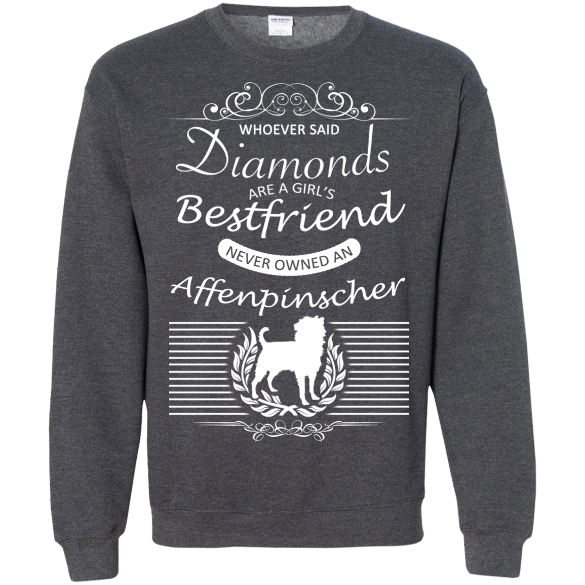 Whoever Said Diamonds Are A Girls Best Friend Never Owned An Affenpinscher Sweatshirts