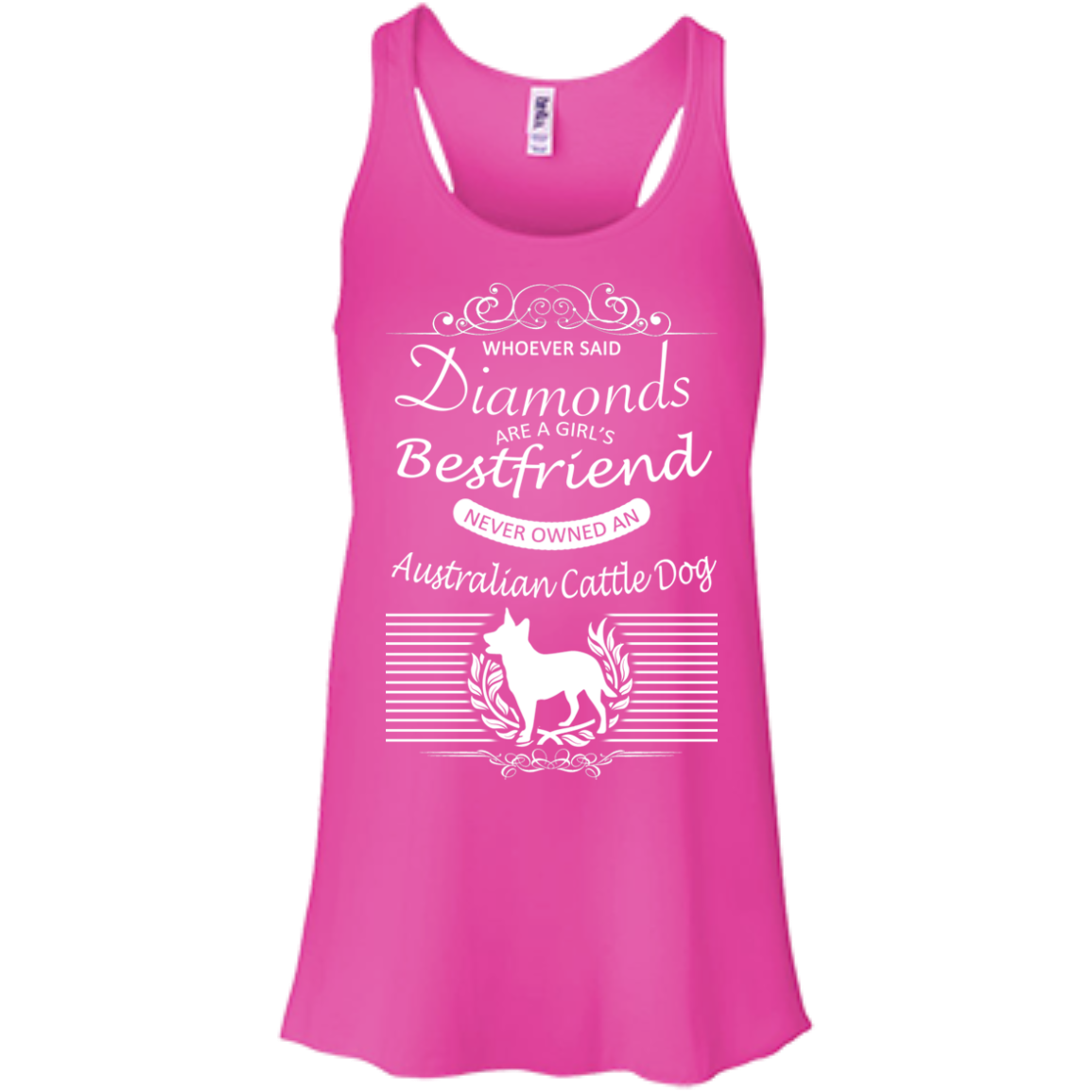 Whoever Said Diamonds Are A Girls Best Friend Never Owned An Australian Cattle Dog Flowy Racerback Tanks