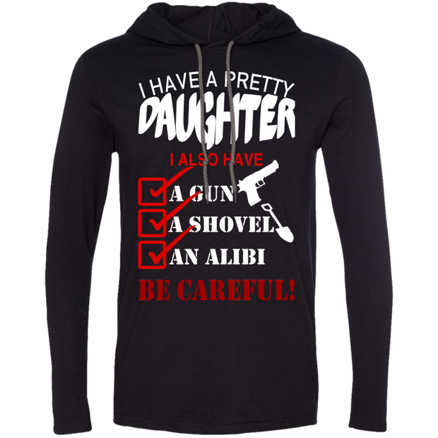 I Have A Pretty Daughter I Also Have A Gun A Shovel An Alibi Be Careful Tee Shirt Hoodies
