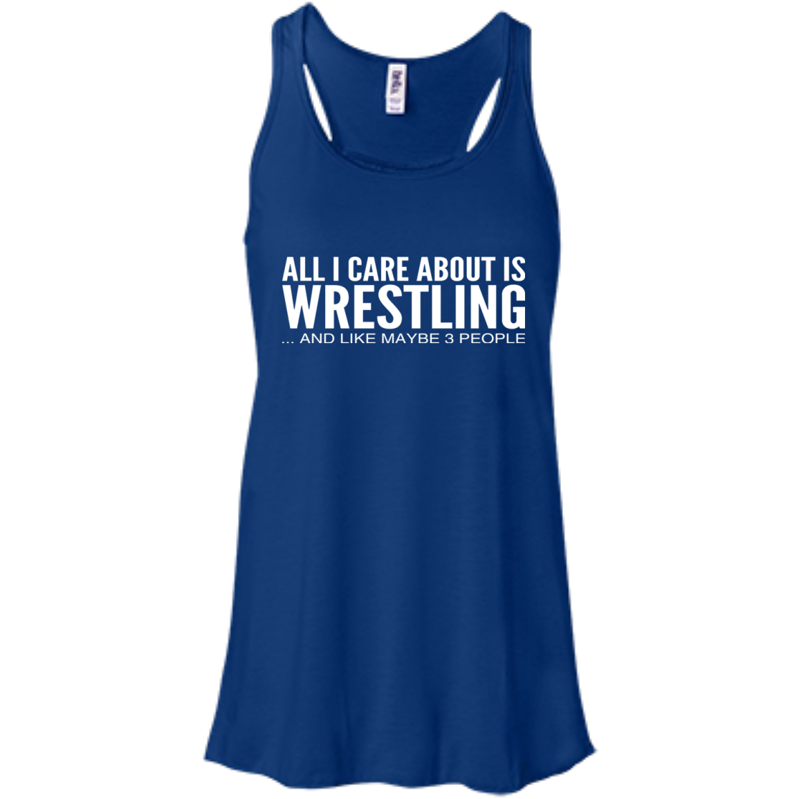 All I Care About Is Wrestling And Like Maybe 3 People Flowy Racerback Tanks