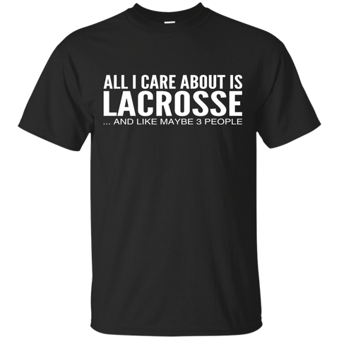 All I Care About Is Lacrosse And Like Maybe 3 People Tee