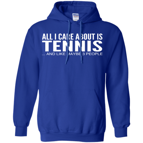 All I Care About Is Tennis And Like Maybe 3 People Hoodies