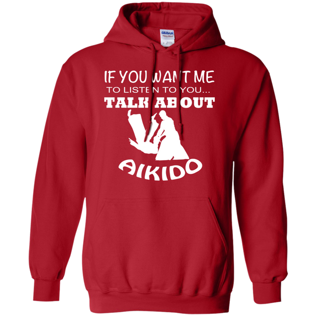 If You Want Me To Listen To You Talk About Aikido Hoodies