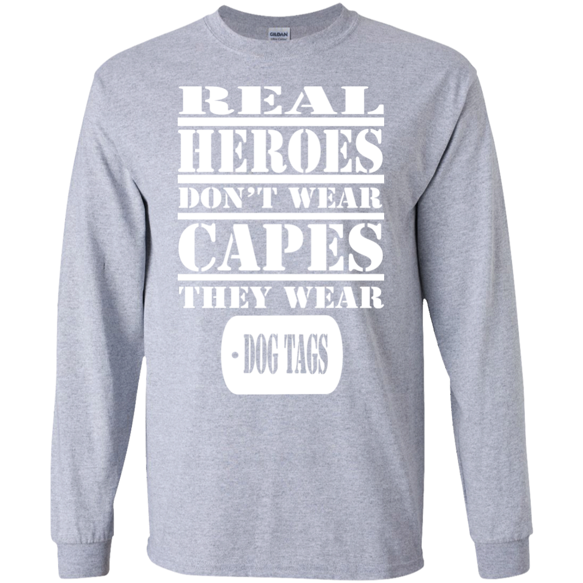 Real Heros Dont Wear Capes They Wear Dog Tags Long Sleeve Tees