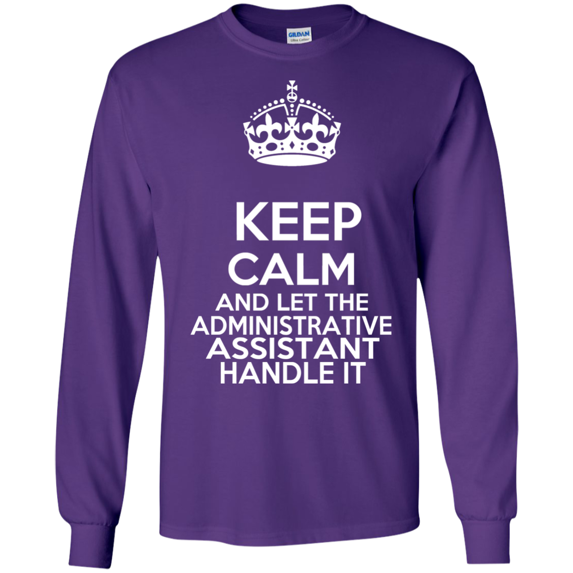 Keep Calm And Let The Administrative Assistant Handle It Long Sleeve Tees