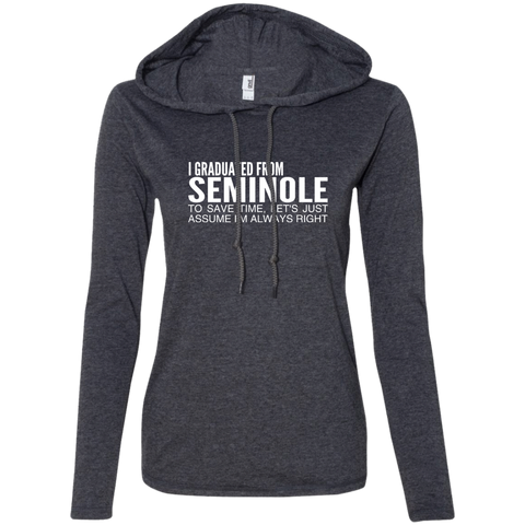 I Graduated From Seminole To Save Time Lets Just Assume Im Always Right Ladies Tee Shirt Hoodies