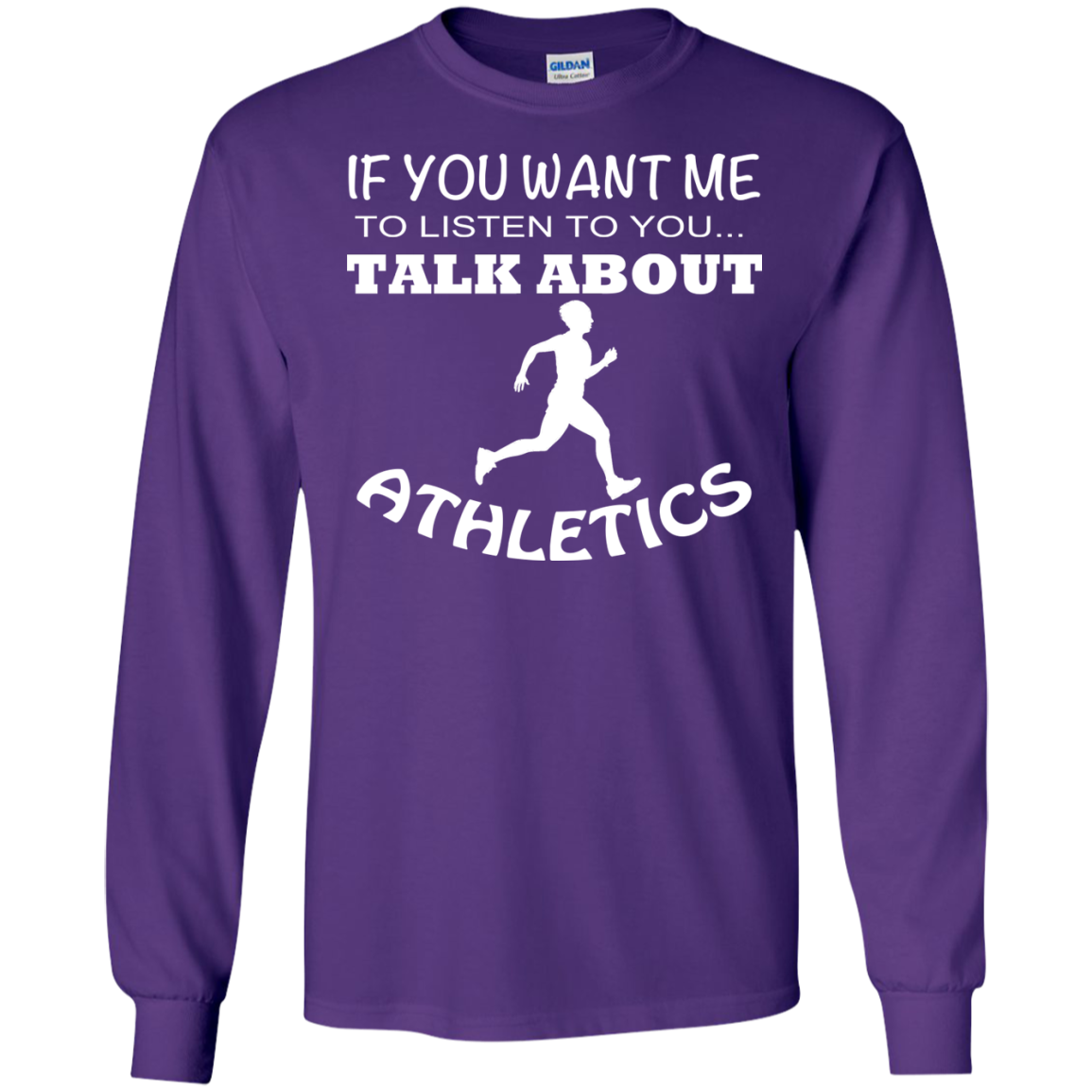 If You Want Me To Listen To You Talk About Athletics Long Sleeve Tees