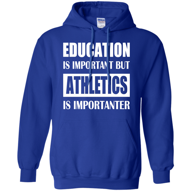 Education Is Important But Athletics Is Importanter Hoodies