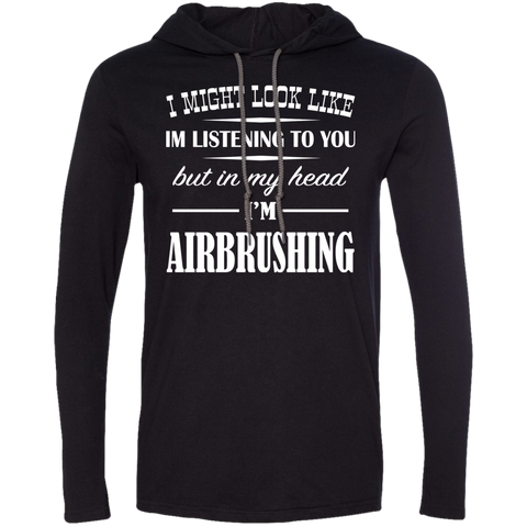 I Might Look Like Im Listening To You But In My Head Im Airbrushing Tee Shirt Hoodies