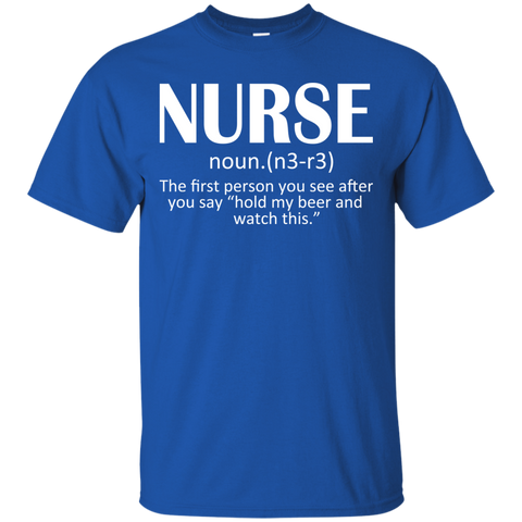 Nurse The First Person You See After You Say Hold My Beer And Watch This Tee