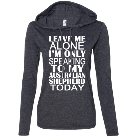 Leave Me Alone Im Only Speaking To My Australian Shepherd Today Ladies Tee Shirt Hoodies