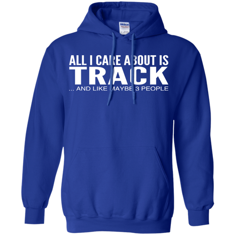 All I Care About Is Track And Like Maybe 3 People Hoodies