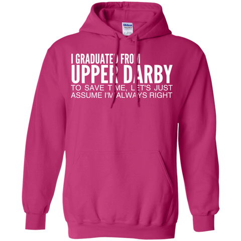 I Graduated From Upper Darby To Save Time Lets Just Assume Im Always Right Hoodies