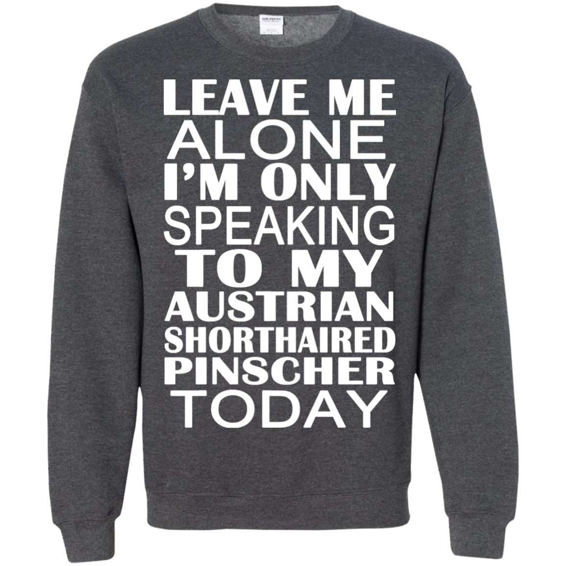 Leave Me Alone Im Only Speaking To My Australian Shorthaired Pinscher Today Sweatshirts
