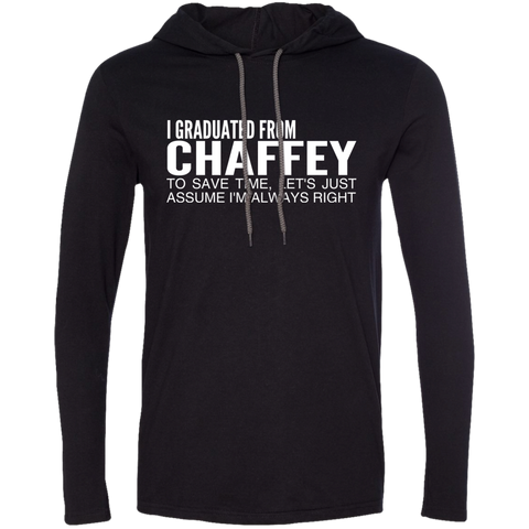 I Graduated From Chaffey To Save Time Lets Just Assume Im Always Right Tee Shirt Hoodies