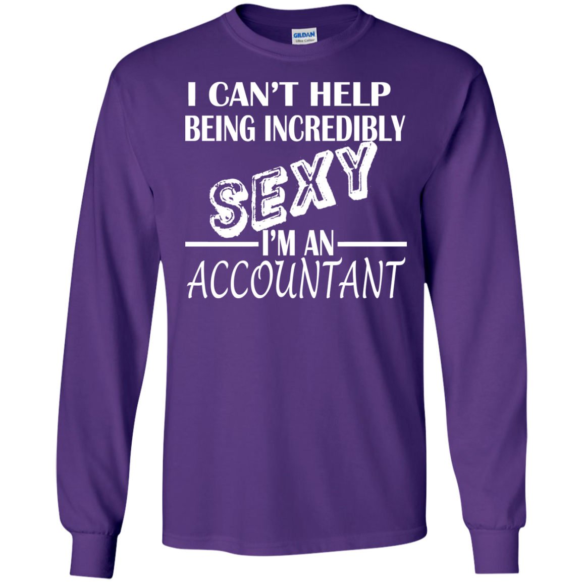 I Cant Help Being Incredibly Sexy Im An Accountant Long Sleeve Tees