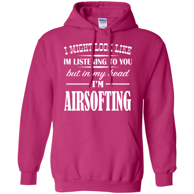 I Might Look Like Im Listening To You But In My Head Im Airsofting Hoodies