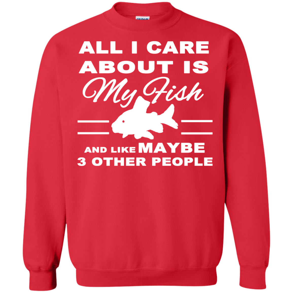 All I Care About Is My Fish And Like Maybe 3 Other People Sweatshirts