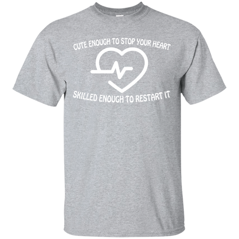 Cute Enough To Stop Your Heart Skilled Enough To Restart It Tee