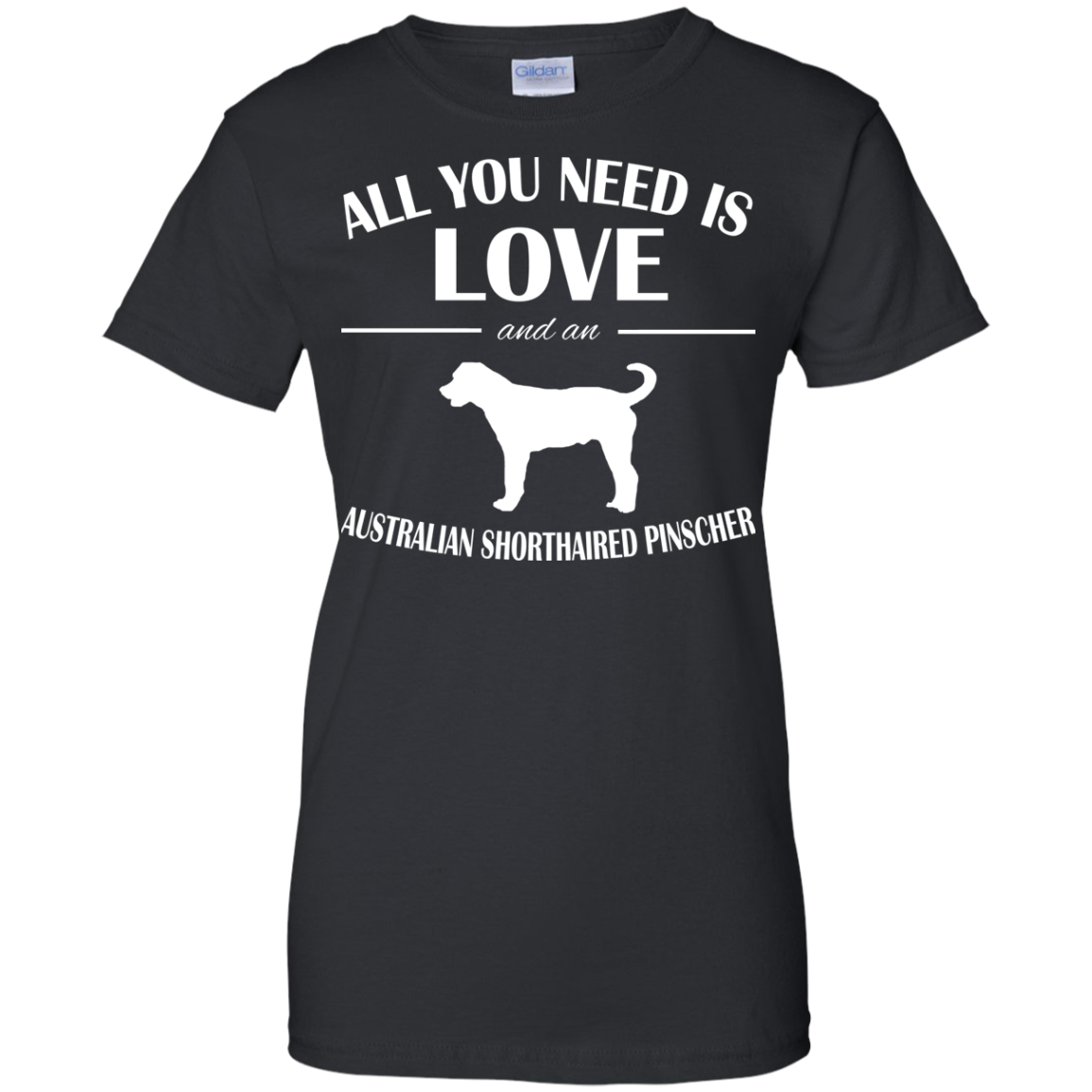 All You Need Is Love And An Australian Shorthaired Pinscher Ladies Tees