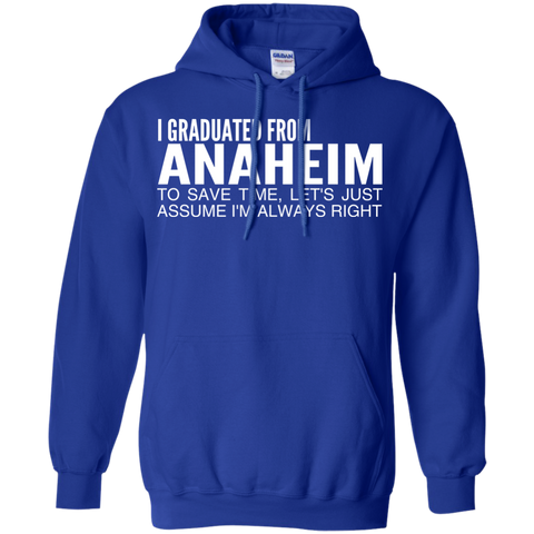 I Graduated From Anaheim To Save Time Lets Just Assume Im Always Right Hoodies