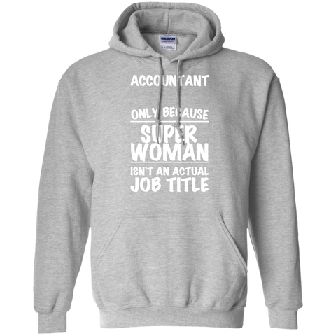 Accountant Only Because Super Women Isnt An Actual Job Title Hoodies