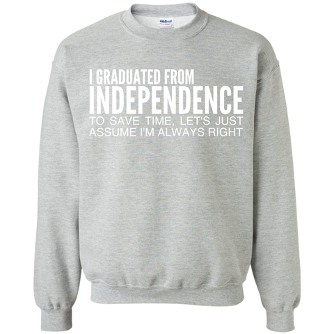I Graduated From Independence To Save Time Lets Just Assume Im Always Right Sweatshirts