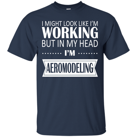 I Might Look Like Im Working But In My Head Im Aeromodeling Tee