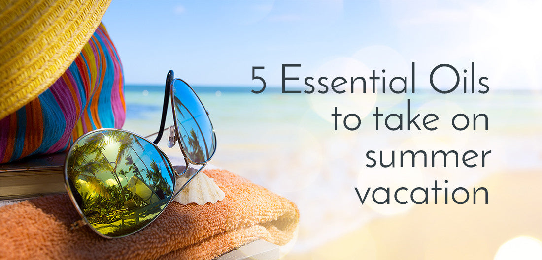 5 Essential Oils to Take on Summer Vacation