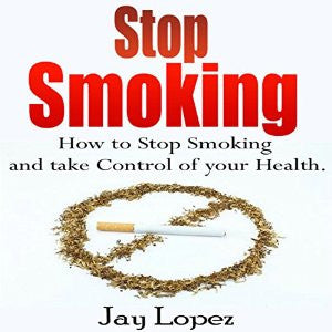 Stop Smoking: The Most Effective Way to Stop Smoking Permanently