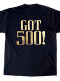 Got 500! Gold Foil Black tee