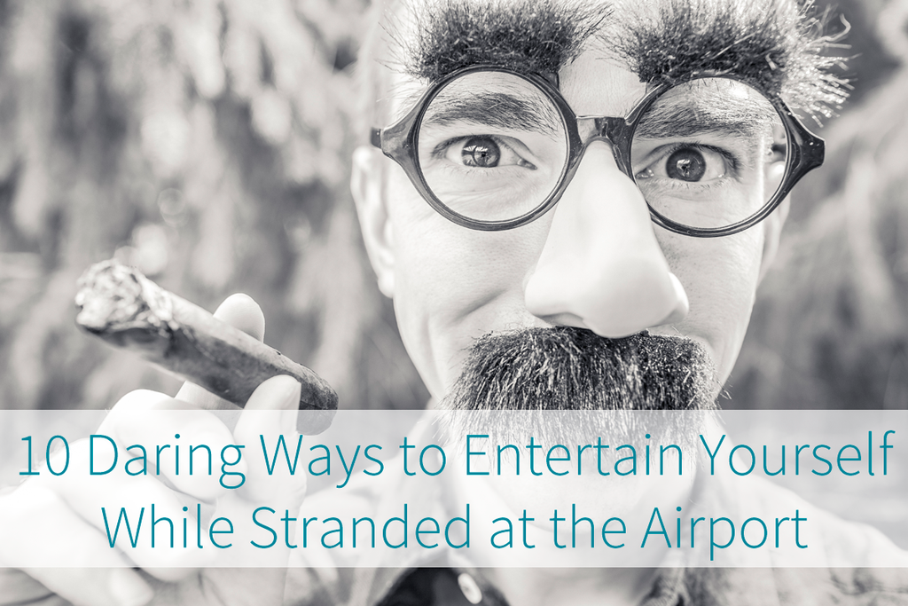 Daring Ways to Entertain Yourself at the Airport