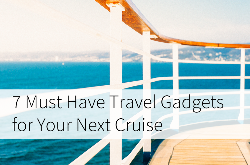7 must have travel gadgets for your next cruise
