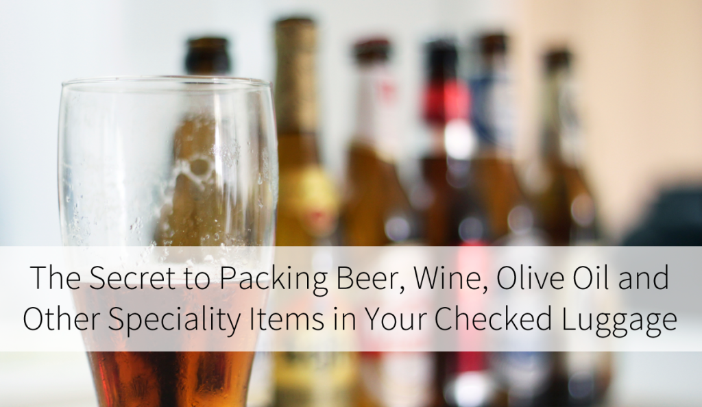 The secret to packing beer and wine in your checked baggage