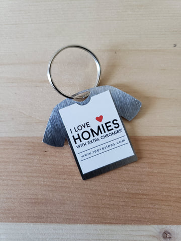 I love homies with extra chromies® Stainless Steel Tshirt Key Chains