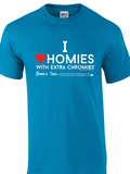I Love Homies with Extra Chromies® - Adult - Short Sleeve Tees - Many Colors