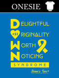 D.O.W.N. Syndrome Awareness - Infant - Onesie