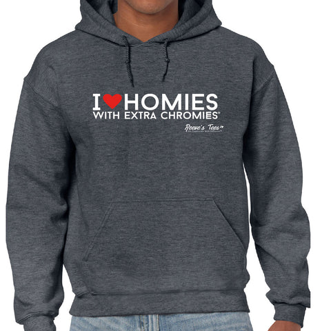 HWEC - I Love Homies with Extra Chromies - Hoodies