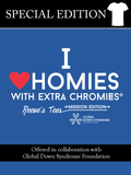 Special Edition Reeve's Tees + Global Down Syndrome Foundation - I love homies with extra chromies®