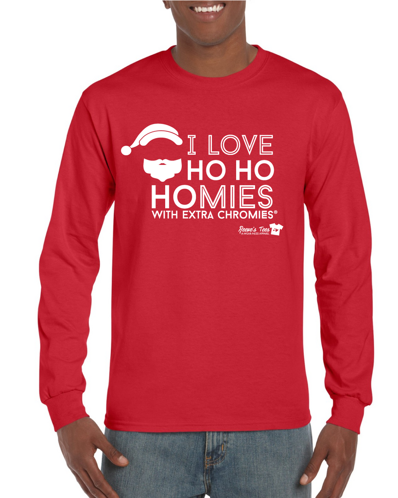 Winter - I Love Ho Ho Homies with Extra Chromies - Long Sleeve Tee