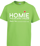 Homie with an Extra Chromie (For the Homie) - Youth - Short Sleeve - Colored Tee
