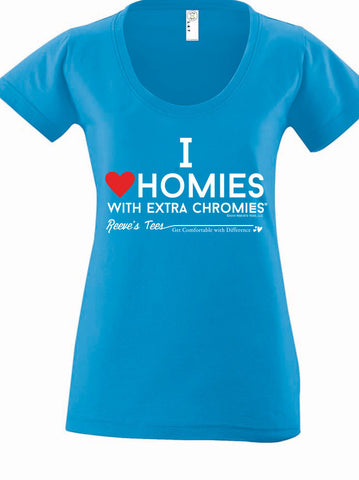 I Love Homies with Extra Chromies - Ladies Scoop Neck Tee
