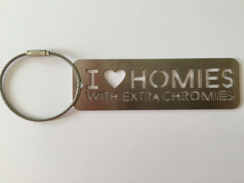 I love homies with extra chromies® Stainless Steel Key Chain - 2 sizes