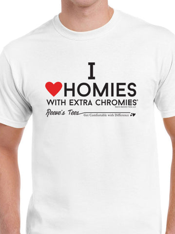 I Love Homies with Extra Chromies® - Adult & Ladies - Short Sleeve - White Tees