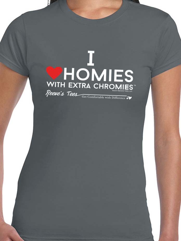 I Love Homies with Extra Chromies® - Ladies's Junior-Fit - Short Sleeve - Ring-spun Colored Tee