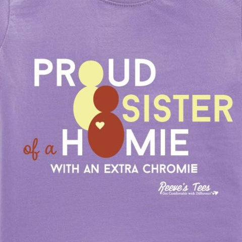 SIBS - Proud Sister of a Homie with an Extra Chromie -Ladies - Short Sleeve Tee