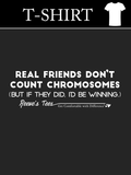 Real Friends Don't Count Chromosomes - (But if they did, I'd be winning) - Infant, Toddler, Youth & Adult - Short Sleeve Tee