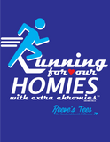 Running for Our Homies with Extra ChromiesTM - Adult & Ladies - Short Sleeve - Performance Tees
